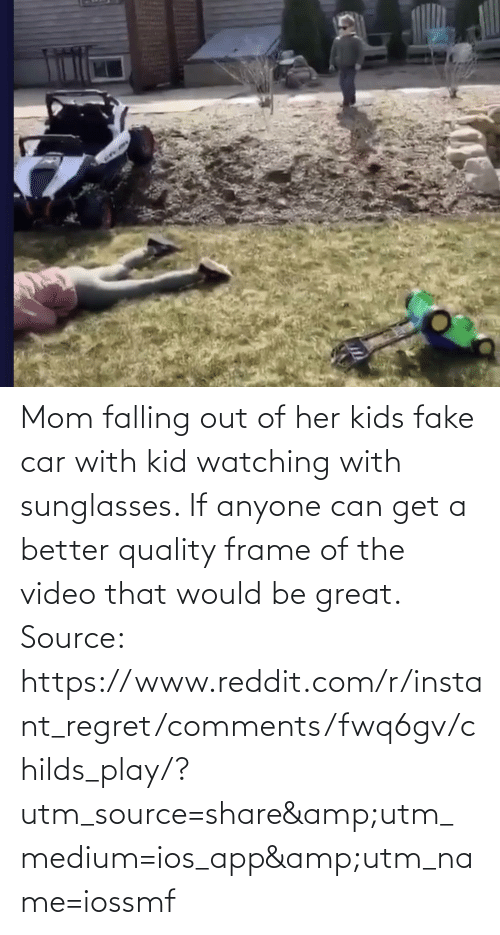 Instant Regret: Mom falling out of her kids fake car with kid watching with sunglasses. If anyone can get a better quality frame of the video that would be great. Source: https://www.reddit.com/r/instant_regret/comments/fwq6gv/childs_play/?utm_source=share&utm_medium=ios_app&utm_name=iossmf