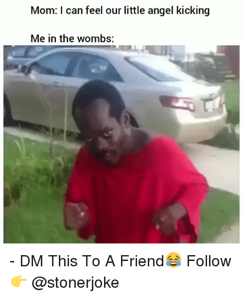 Memes, Angel, and Mom: Mom: I can feel our little angel kicking  Me in the wombs: - DM This To A Friend😂 Follow 👉 @stonerjoke