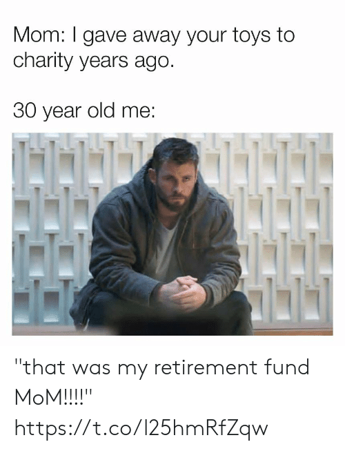 """Funny, Toys, and Old: Mom: I gave away your toys to  charity years ago.  30 year old me """"that was my retirement fund MoM!!!!"""" https://t.co/l25hmRfZqw"""