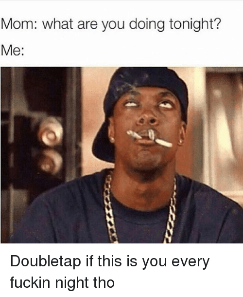 mom what are you doing tonight me doubletap if this 2429764 mom what are you doing tonight? me doubletap if this is you every