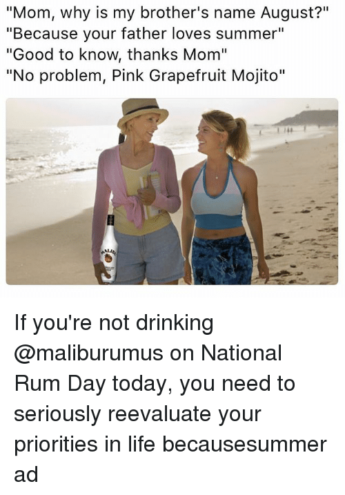 """pinkly: """"Mom, why is my brother's name August?""""  """"Because your father loves summer""""  """"Good to know, thanks Mom""""  """"No problem, Pink Grapefruit Mojito"""" If you're not drinking @maliburumus on National Rum Day today, you need to seriously reevaluate your priorities in life becausesummer ad"""