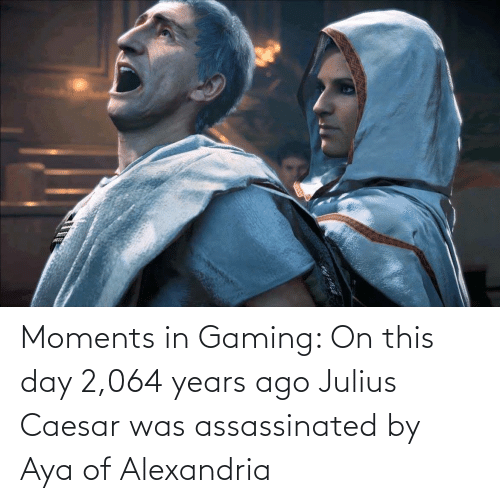 Julius Caesar: Moments in Gaming: On this day 2,064 years ago Julius Caesar was assassinated by Aya of Alexandria