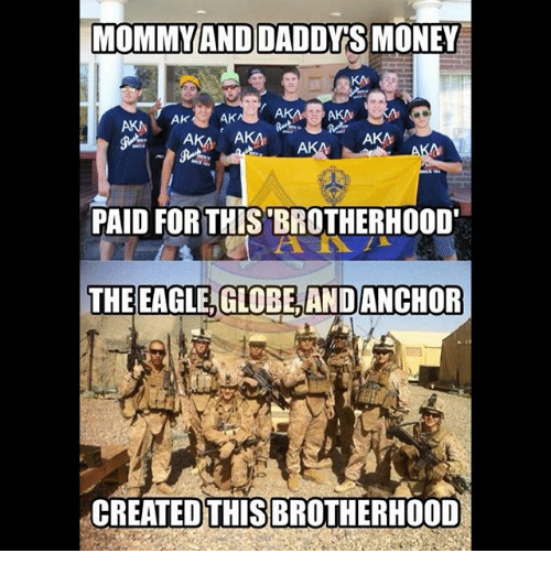 the eagle: MOMMYAND DADDY'S MONEY  KA  AKA  PAID FOR THIS'BROTHERHOOD  THE  EAGLE, GLOBE AND  ANCHOR  CREATEDTHIS BROTHERHOOD