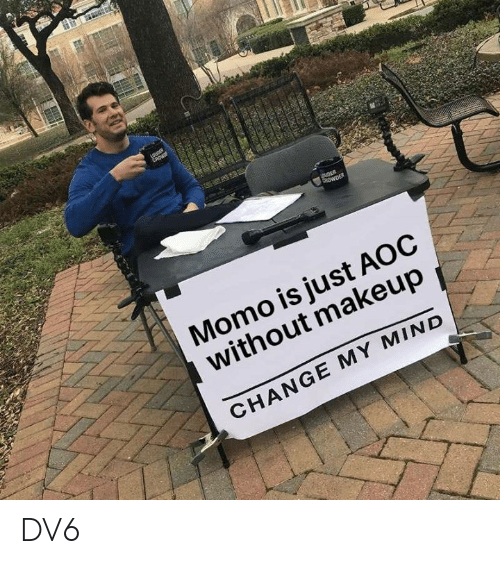 aoc: Momo is just AOC  without makeup  CHANGE MY MIND DV6
