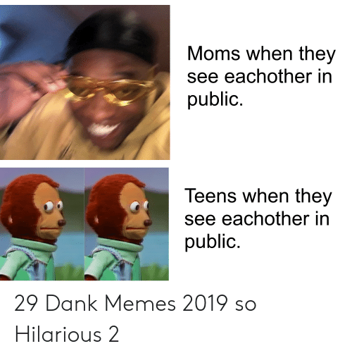 Dank, Memes, and Moms: Moms when they  see eachother in  public.  Teens when they  see eachother in  public. 29 Dank Memes 2019 so Hilarious 2