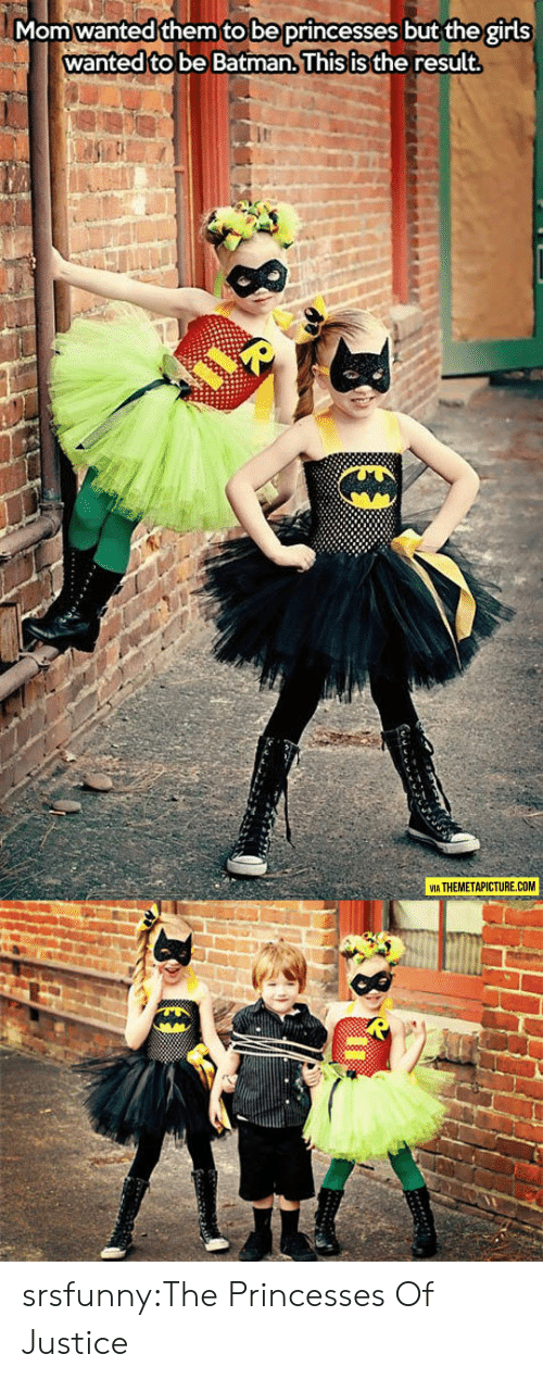 Be Batman: Momwanted them to be princesses but the girls  wanted to be Batman.lhis isthe result  ть  VIA THEMETAPICTURE.COM srsfunny:The Princesses Of Justice