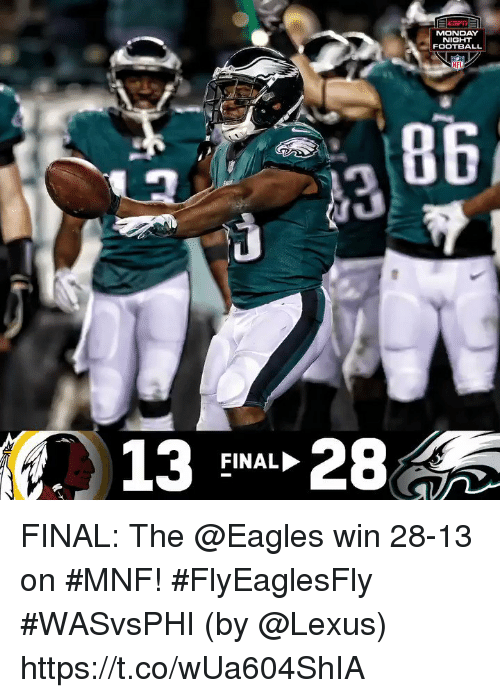 Philadelphia Eagles, Football, and Lexus: MONDAY  NIGHT  FOOTBALL  NF  13 28  FINAL FINAL: The @Eagles win 28-13 on #MNF! #FlyEaglesFly #WASvsPHI  (by @Lexus) https://t.co/wUa604ShIA