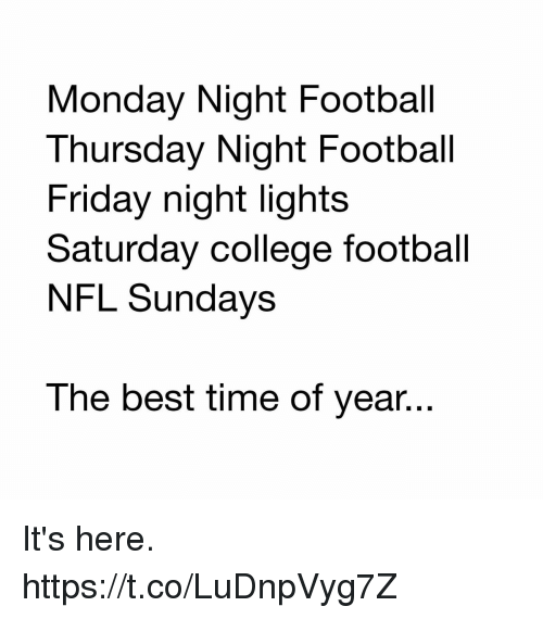 Its Here: Monday Night Football  Thursday Night Football  Friday night lights  Saturday college football  NFL Sundays  The best time of year... It's here. https://t.co/LuDnpVyg7Z