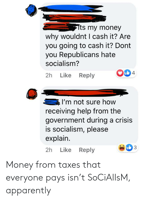 Taxes: Money from taxes that everyone pays isn't SoCiAlIsM, apparently
