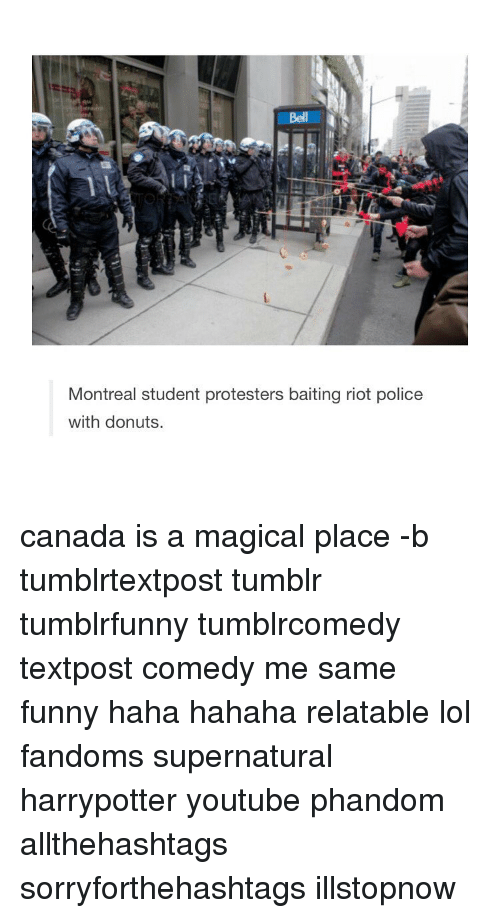A Magical Place: Montreal student protesters baiting riot police  with donuts canada is a magical place -b tumblrtextpost tumblr tumblrfunny tumblrcomedy textpost comedy me same funny haha hahaha relatable lol fandoms supernatural harrypotter youtube phandom allthehashtags sorryforthehashtags illstopnow