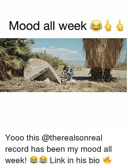 Funny, Mood, and Link: Mood all week e Yooo this @therealsonreal record has been my mood all week! 😂😂 Link in his bio 🔥
