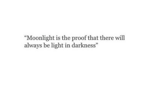 """Moonlight: """"Moonlight is the proof that there will  always be light in darkness""""  95"""