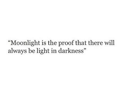 """Moonlight: """"Moonlight is the proof that there will  always be light in darkness"""