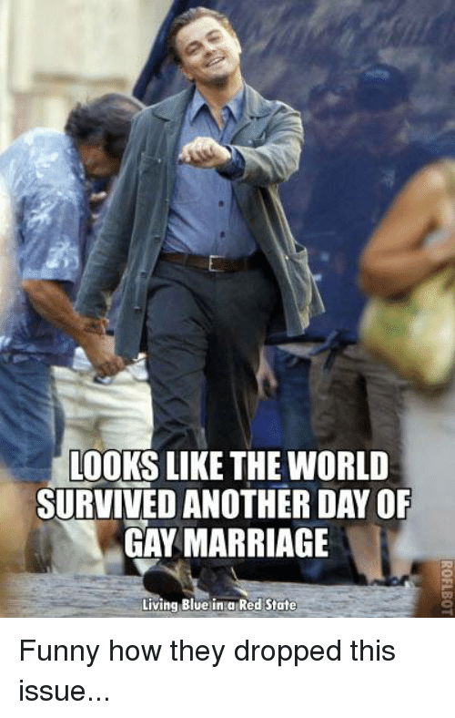 survivalism: moors LIKE THE WORLD  SURVIVED ANOTHER DAYOF  GAY MARRIAGE  Living Blue in a Red State Funny how they dropped this issue...