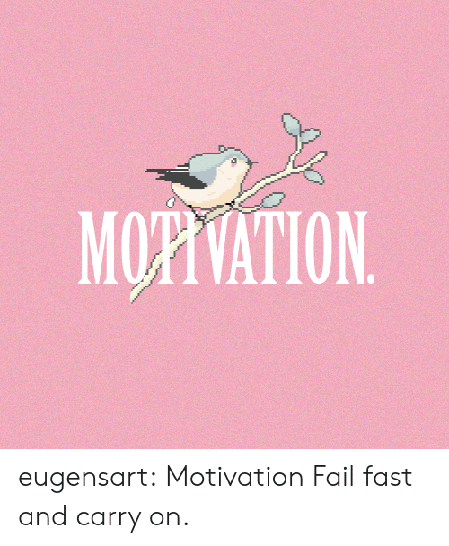 Fail, Tumblr, and Blog: MOPHVATION eugensart:  Motivation  Fail fast and carry on.