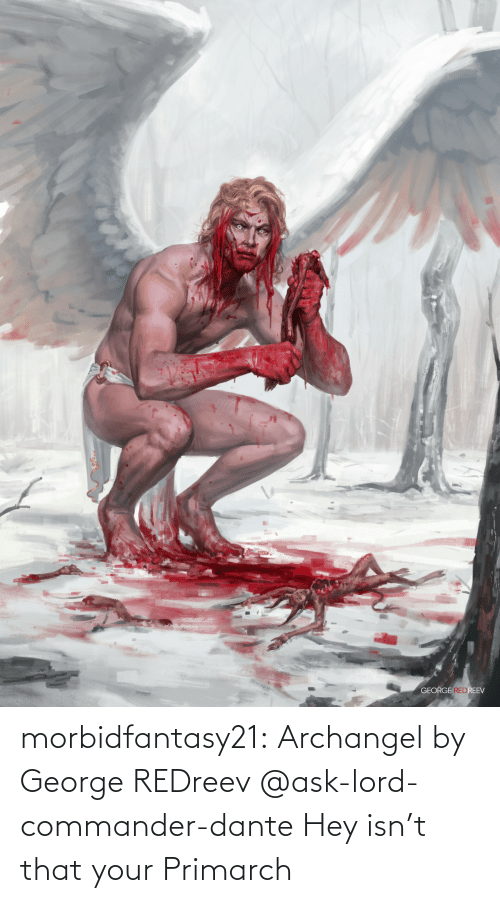 ask: morbidfantasy21:  Archangel by George REDreev     @ask-lord-commander-dante Hey isn't that your Primarch