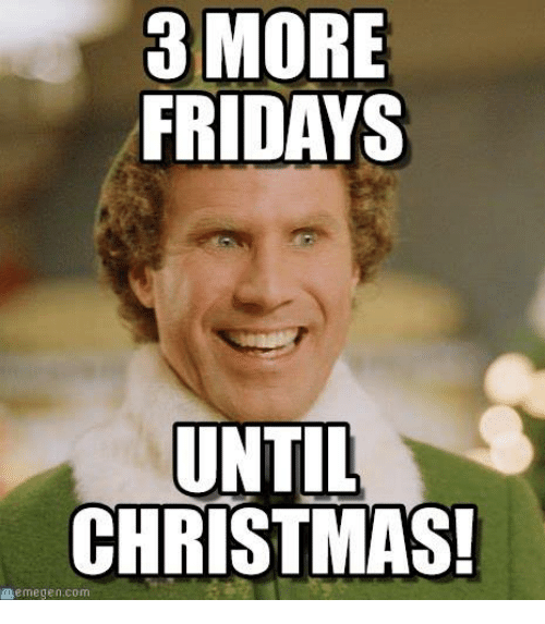 Memes, 🤖, and Memegene: MORE  FRIDAYS  UNTIL  CHRISTMAS!  memegen com