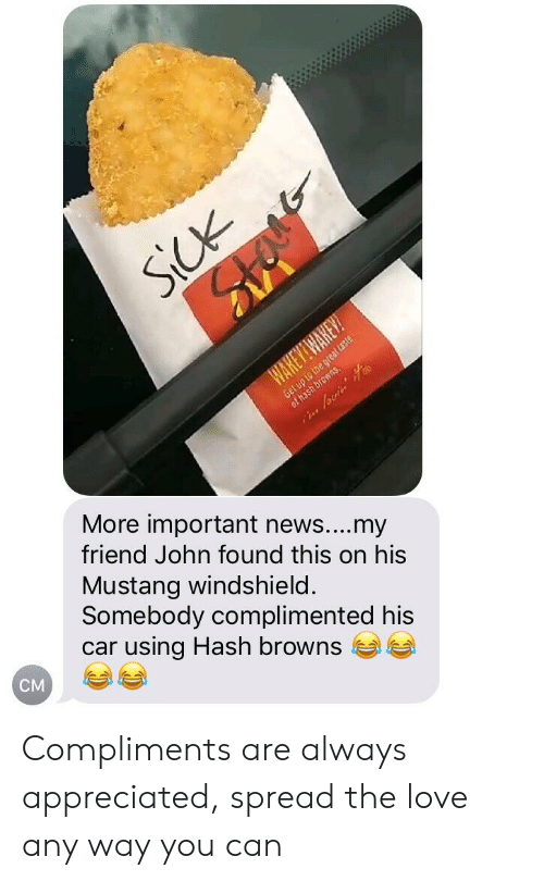 Love, News, and Browns: More important news....my  friend John found this on his  Mustang windshield  Somebody complimented his  car using Hash browns  CM Compliments are always appreciated, spread the love any way you can
