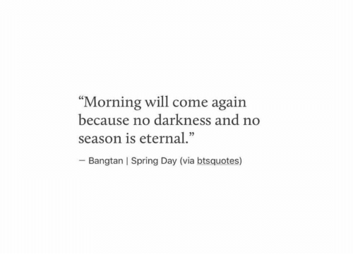 "Spring, Darkness, and Via: ""Morning will come again  because no darkness and no  season is eternal.""  Bangtan 
