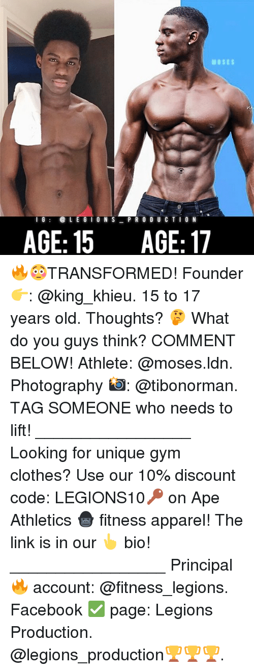 Athletics: MOSES  16LE G I O N S PR 0 D U C TIO N  AGE: 15 AGE:17 🔥😳TRANSFORMED! Founder 👉: @king_khieu. 15 to 17 years old. Thoughts? 🤔 What do you guys think? COMMENT BELOW! Athlete: @moses.ldn. Photography 📸: @tibonorman. TAG SOMEONE who needs to lift! _________________ Looking for unique gym clothes? Use our 10% discount code: LEGIONS10🔑 on Ape Athletics 🦍 fitness apparel! The link is in our 👆 bio! _________________ Principal 🔥 account: @fitness_legions. Facebook ✅ page: Legions Production. @legions_production🏆🏆🏆.
