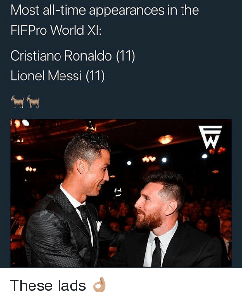Cristiano Ronaldo, Memes, and Lionel Messi: Most all-time appearances in the  FIFPro World XI:  Cristiano Ronaldo (11)  Lionel Messi (11)  NT These lads 👌🏽