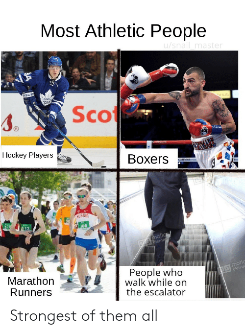 Hockey: Most Athletic People  u/snail master  MAPE  Scot  Hockey Players  Boxers  CHIVAS  RUSSIA  37  13  308  Dmotion  eleme  G motic  eleme  People who  walk while on  the escalator  Marathon  Runners  BELER Strongest of them all