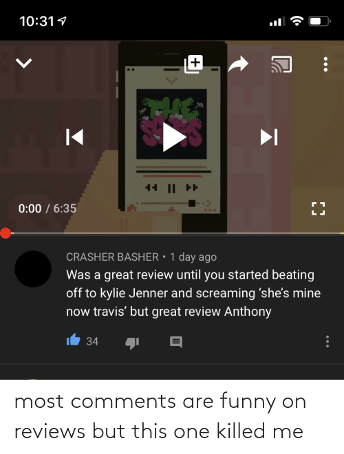 Killed: most comments are funny on reviews but this one killed me