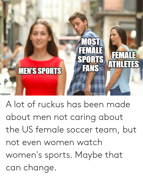 Reddit, Soccer, and Sports: MOST  FEMALE  SPORTS FEMALE  FANS  ATHLETES  MEN'S SPORTS  ingfip.com A lot of ruckus has been made about men not caring about the US female soccer team, but not even women watch women's sports. Maybe that can change.