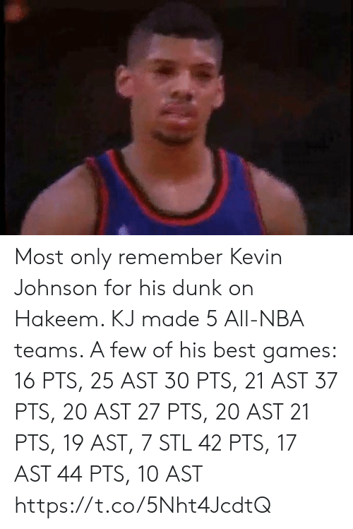 all nba teams: Most only remember Kevin Johnson for his dunk on Hakeem. KJ made 5 All-NBA teams.   A few of his best games:  16 PTS, 25 AST 30 PTS, 21 AST 37 PTS, 20 AST 27 PTS, 20 AST 21 PTS, 19 AST, 7 STL 42 PTS, 17 AST   44 PTS, 10 AST   https://t.co/5Nht4JcdtQ