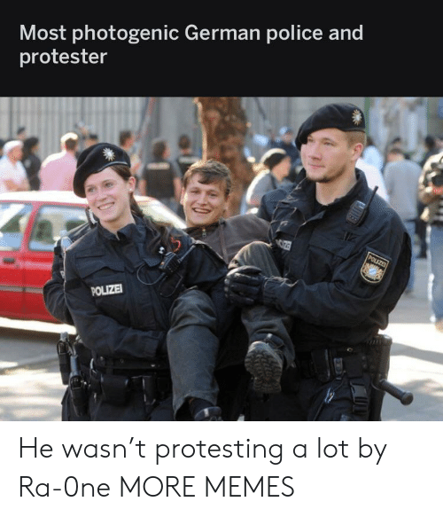 Protesting: Most photogenic German police and  protester  POLIZE  POLIZE He wasn't protesting a lot by Ra-0ne MORE MEMES