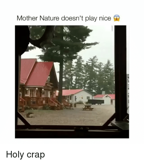 craps: Mother Nature doesn't play nice Holy crap