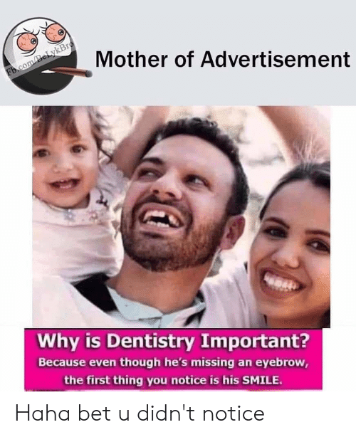 Reddit, fb.com, and Smile: Mother of Advertisement  Fb.com/BeLykBro  Why is Dentistry Important?  Because even though he's missing an eyebrow,  the first thing you notice is his SMILE. Haha bet u didn't notice