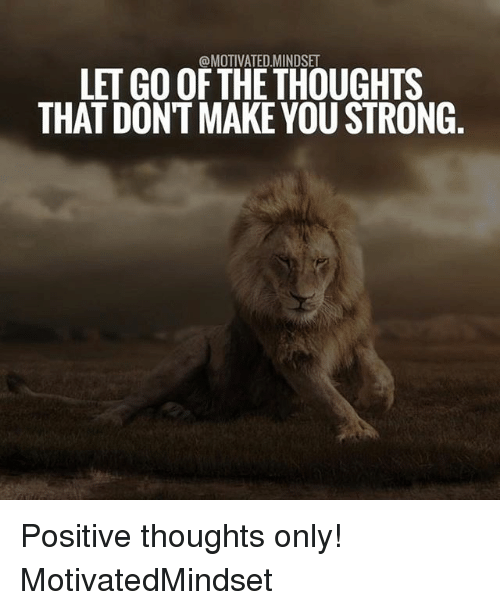 goof: @MOTIVATED.MINDSET  LET GOOF THE THOUGHTS  THAT DONT MAKE YOU STRONG Positive thoughts only! MotivatedMindset
