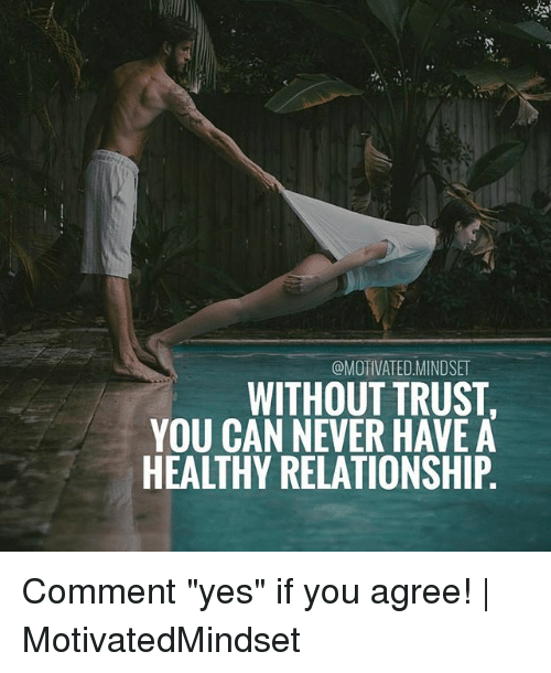 """Trusted You: @MOTIVATED MINDSET  WITHOUT TRUST  YOU CAN NEVER HAVE A  HEALTHY RELATIONSHIP Comment """"yes"""" if you agree!   MotivatedMindset"""