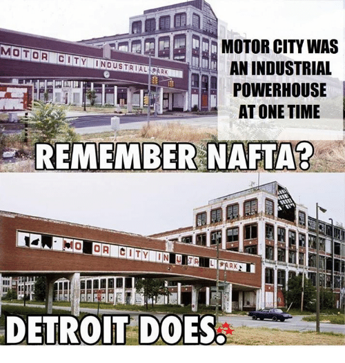 Detroit, Doe, and Memes: MOTOR CITY WAS  MOTOR CITY INDUSTRIAL  AN INDUSTRIAL  RK  POWERHOUSE  AT ONE TIME  REMEMBER NAFTA?  DETROIT DOES