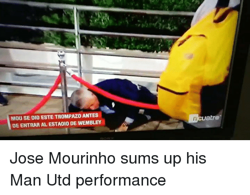 Memes, José Mourinho, and 🤖: MOU SE DIO ESTE TROMPAZO ANTES  DE ENTRAR AL ESTADIO DE WEMBLEY  uatre Jose Mourinho sums up his Man Utd performance