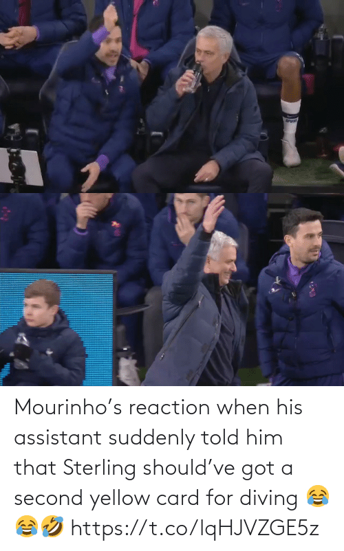 card: Mourinho's reaction when his assistant suddenly told him that Sterling should've got a second yellow card for diving 😂😂🤣 https://t.co/lqHJVZGE5z