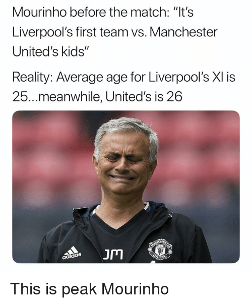 """Soccer, Sports, and Kids: Mourinho before the match: """"t's  Liverpool's first team vs. Manchester  United's kids""""  Reality: Average age for Liverpool's XI is  25...meanwhile, United's is 26  JM This is peak Mourinho"""