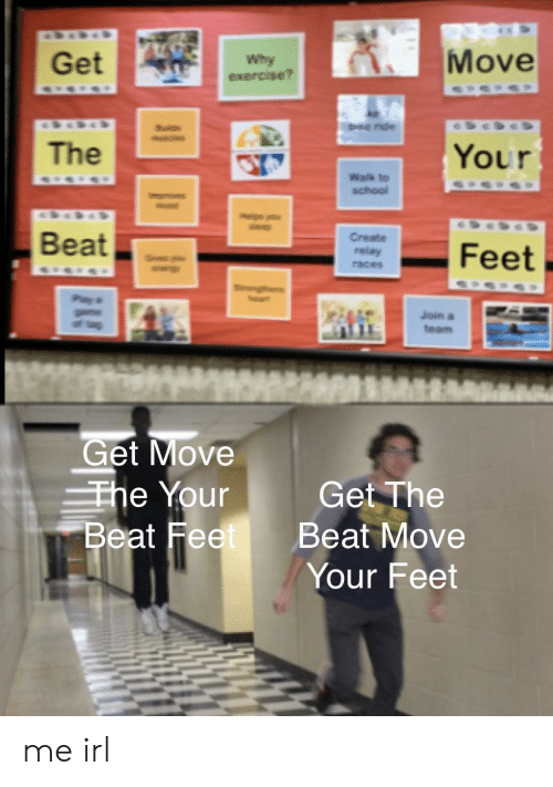 School, Exercise, and Irl: Move  Get  Why  exercise?  DHe ride  Your  The  Walk to  school  Beat  Create  relay  Feet  races  Join a  team  Get Move  The Your  Beat Feet  Get The  Beat Move  Your Feet me irl