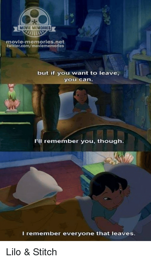 Lilo & Stitch: MOVIE MEMORIES  movie-memories net  twitter.com/moviememorles  but if you want to leave,  you can  il remember you, though  I remember everyone that leaves. Lilo & Stitch