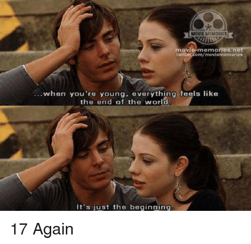 17 again: movie memories  twitter.com/moviememorles  when you're young. everything feels like  the end of the world  It's just the beginning 17 Again