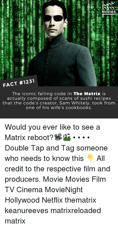 The Matrix: MOVIES  01o  FACT #1231  The iconic falling code in The Matrix is  actually composed of scans of sushi recipes  that the code's creator, Sam Whitely, took from  one of his wife's cookbooks Would you ever like to see a Matrix reboot?📽️🎬 • • • • Double Tap and Tag someone who needs to know this 👇 All credit to the respective film and producers. Movie Movies Film TV Cinema MovieNight Hollywood Netflix thematrix keanureeves matrixreloaded matrix