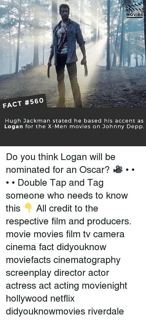 Johnny Depp, Memes, and Movies: MOVIES  FACT #560  Hugh Jackman stated he based his accent as  Logan for the X-Men movies on Johnny Depp Do you think Logan will be nominated for an Oscar? 🎥 • • • • Double Tap and Tag someone who needs to know this 👇 All credit to the respective film and producers. movie movies film tv camera cinema fact didyouknow moviefacts cinematography screenplay director actor actress act acting movienight hollywood netflix didyouknowmovies riverdale