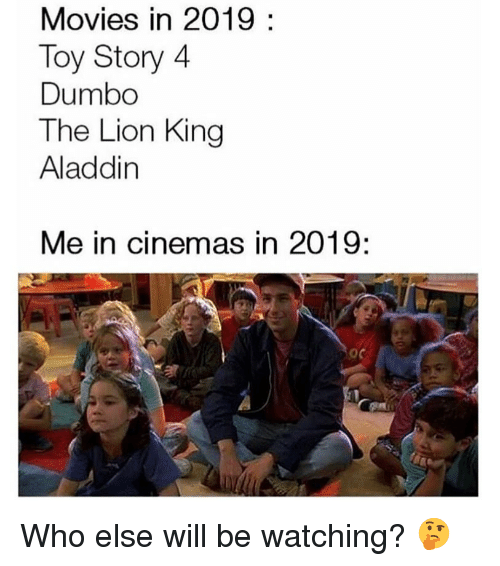 Dumbo: Movies in 2019:  Toy Story 4  Dumbo  The Lion King  Aladdin  Me in cinemas in 2019:  oc Who else will be watching? 🤔