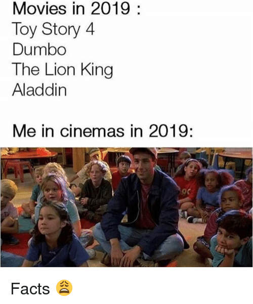Dumbo: Movies in 2019:  Toy Story 4  Dumbo  The Lion King  Aladdin  Me in cinemas in 2019: Facts 😩