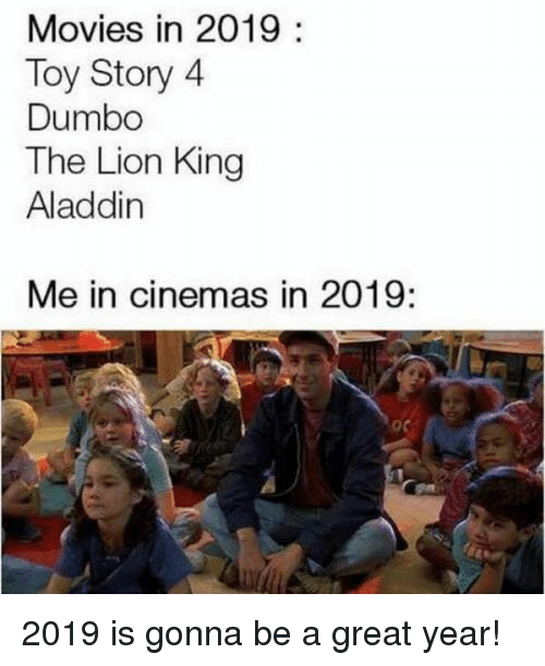 Aladdin: Movies in 2019:  Toy Story 4  Dumbo  The Lion Kirn  Aladdin  Me in cinemas in 2019: 2019 is gonna be a great year!