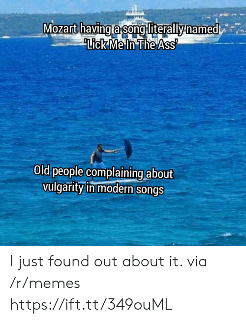 The Ass: Mozart havinga song literallynamed  Lick Me In The Ass  Old people complaining about  vulgarity in modern songs I just found out about it. via /r/memes https://ift.tt/349ouML