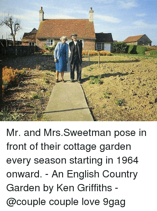 9gag, Ken, and Love: Mr. and Mrs.Sweetman pose in front of their cottage garden every season starting in 1964 onward. - An English Country Garden by Ken Griffiths - @couple couple love 9gag