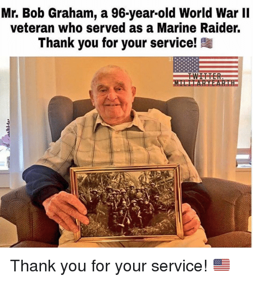 Memes, Thank You, and World: Mr. Bob Graham, a 96-year-old World War lI  veteran who served as a Marine Raider.  Thank you for your service! Thank you for your service! 🇺🇸