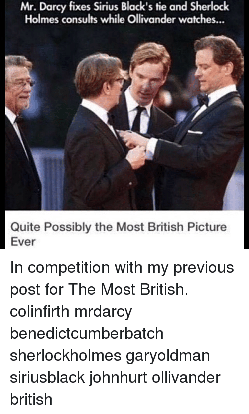 Sherlocking: Mr. Darcy fixes Sirius Black's tie and Sherlock  Holmes consults while Ollivander watches...  Quite Possibly the Most British Picture  Ever In competition with my previous post for The Most British. colinfirth mrdarcy benedictcumberbatch sherlockholmes garyoldman siriusblack johnhurt ollivander british